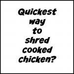 shred cooked chicken