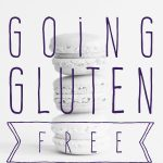 A Lifestyle Change: Going Gluten Free