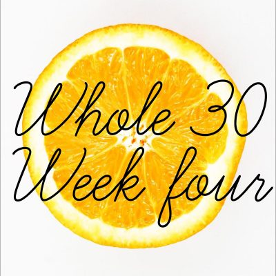 Week Four of Whole 30