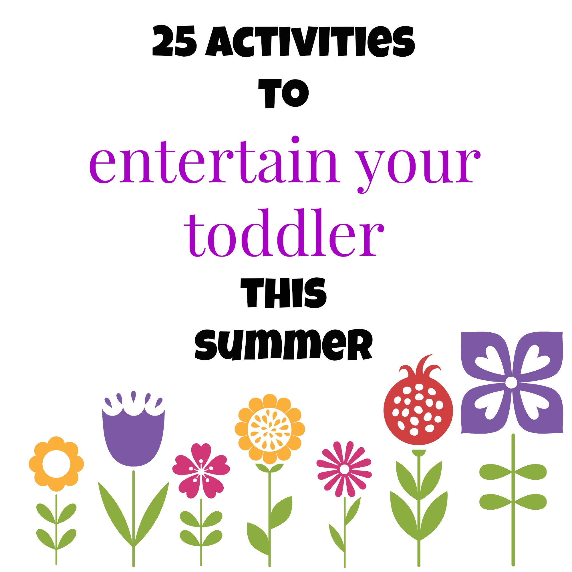 25 Activities to Entertain Your Toddler This Summer