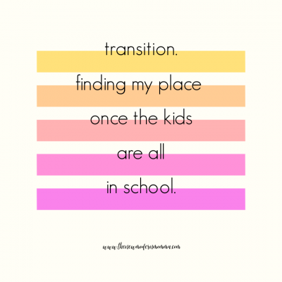 Transition – When the Kids are all in School